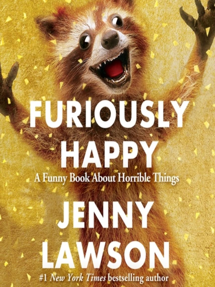 Jenny Lawson: Furiously happy : A Funny Book About Horrible Things