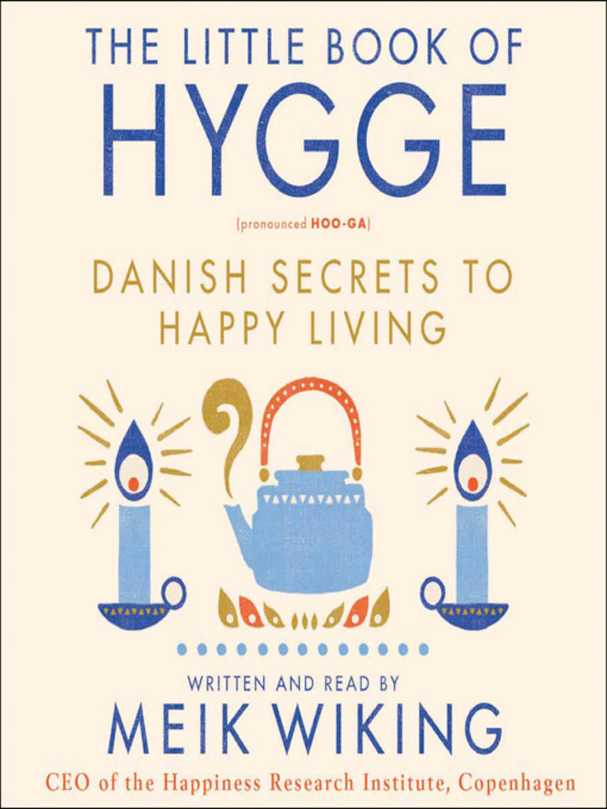 Meik Wiking: The little book of hygge : Danish Secrets to Happy Living