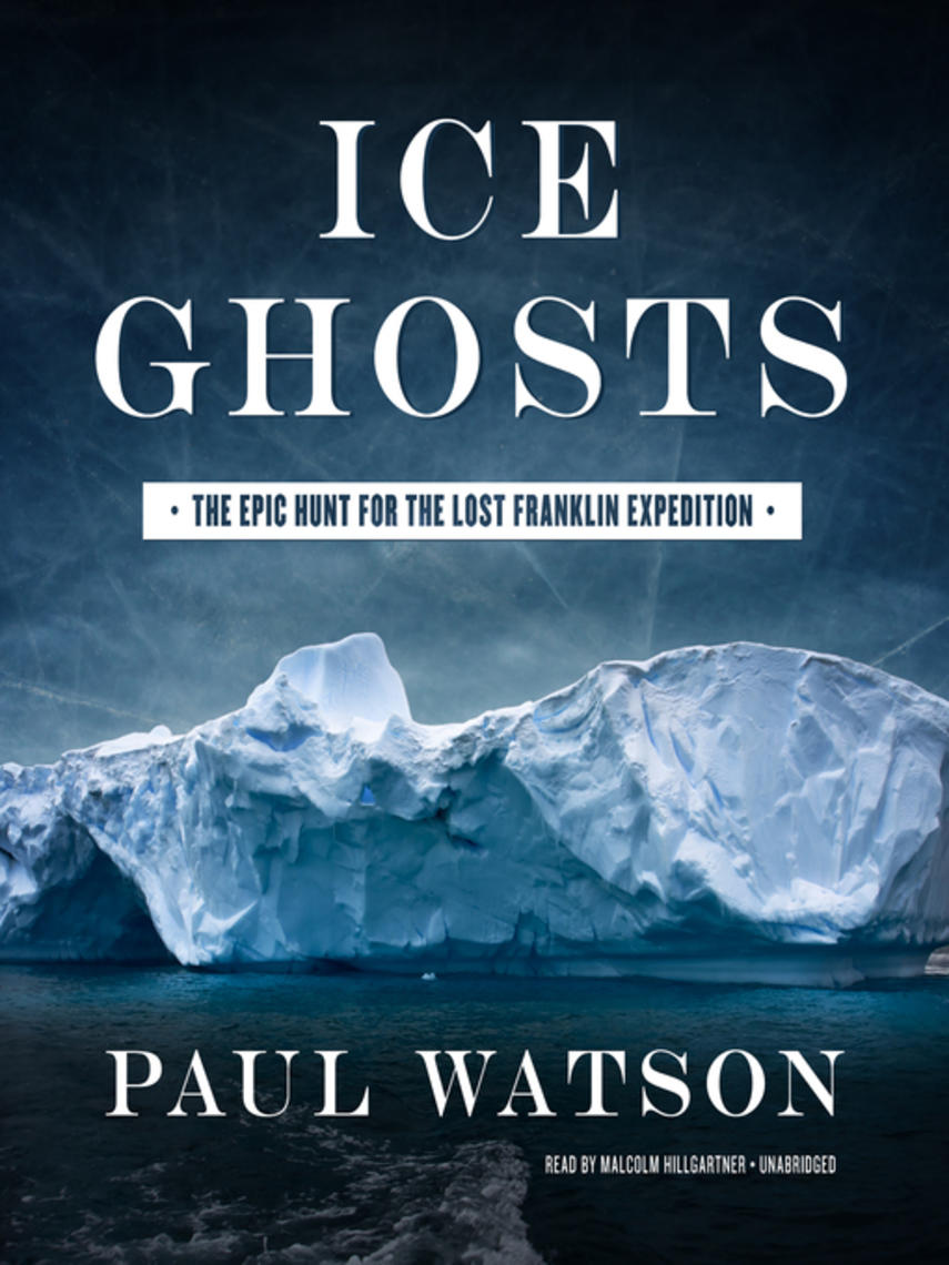 Paul Watson: Ice ghosts : The Epic Hunt for the Lost Franklin Expedition