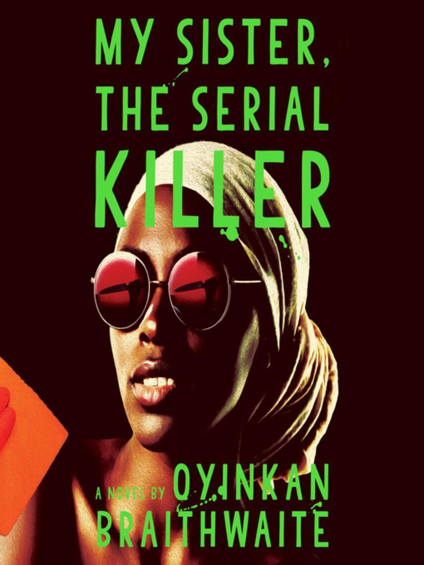 Oyinkan Braithwaite: My sister, the serial killer : A Novel