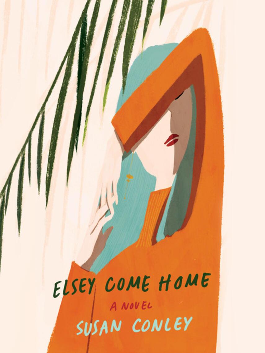 Susan Conley: Elsey come home : A novel