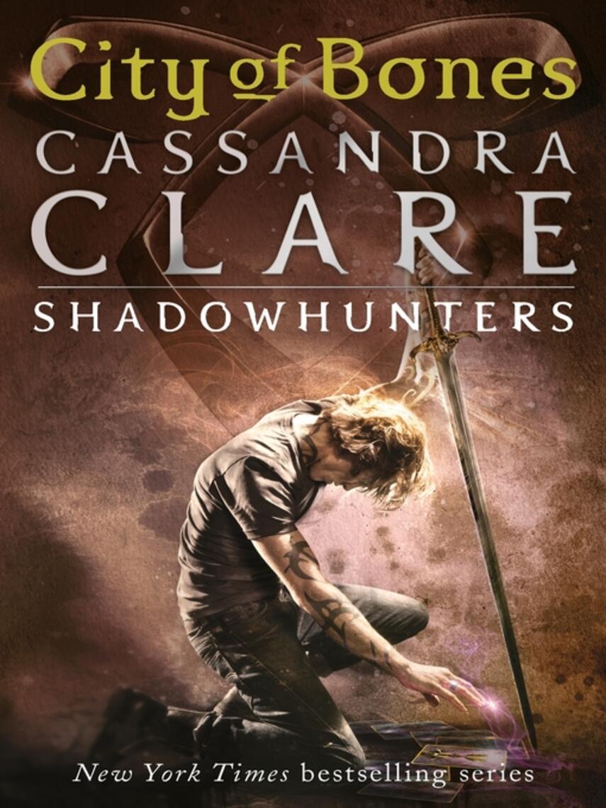 Cassandra Clare: City of bones : The Mortal Instruments Series, Book 1