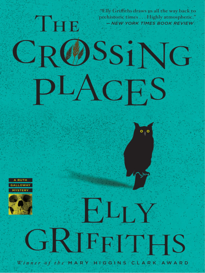 Elly Griffiths: The crossing places : Ruth Galloway Mystery Series, Book 1