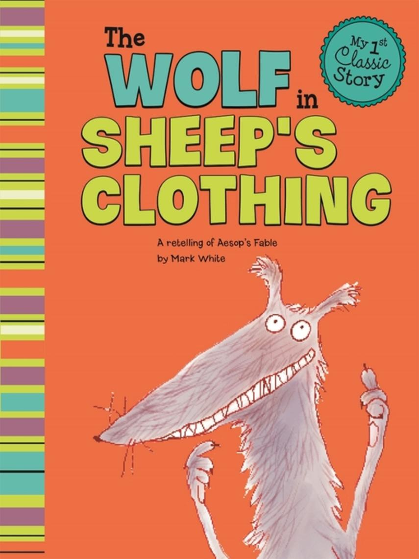 Mark White: The wolf in sheep's clothing : A Retelling of Aesop's Fable