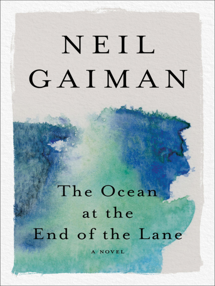 Neil Gaiman: The ocean at the end of the lane : A Novel