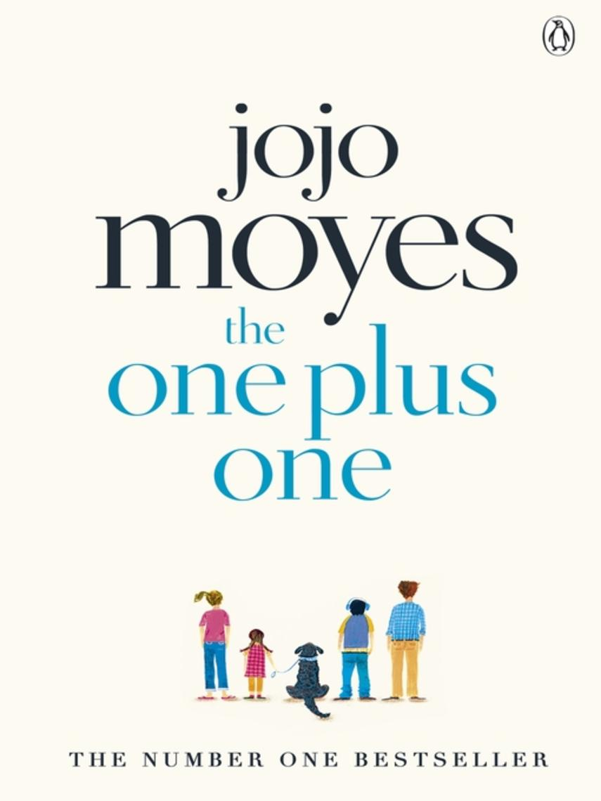 Jojo Moyes: The one plus one : Discover the author of Me Before You, the love story that captured a million hearts