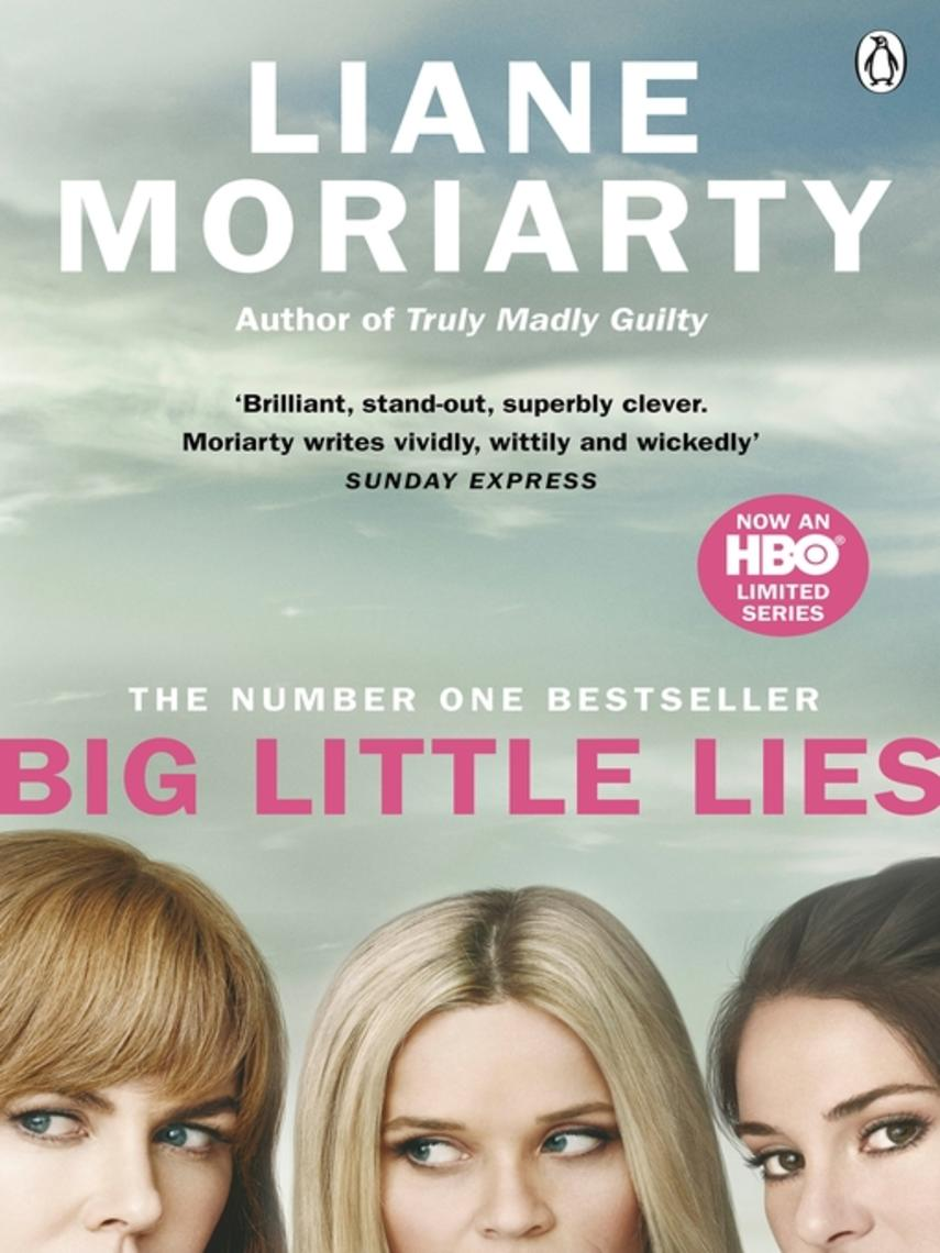 Liane Moriarty: Big little lies : Now an HBO limited series