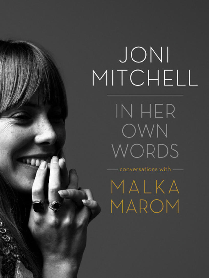 Malka Marom: Joni mitchell : In Her Own Words