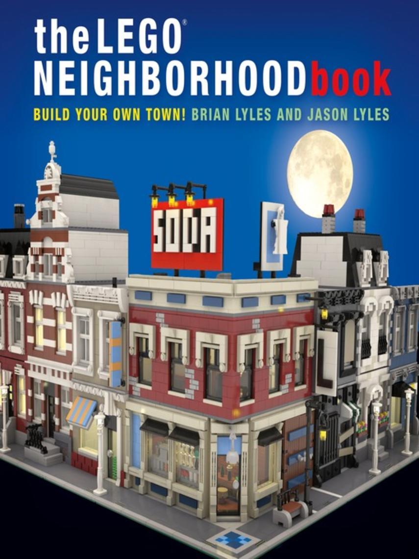 Brian Lyles: The lego neighborhood book : Build Your Own LEGO Town!