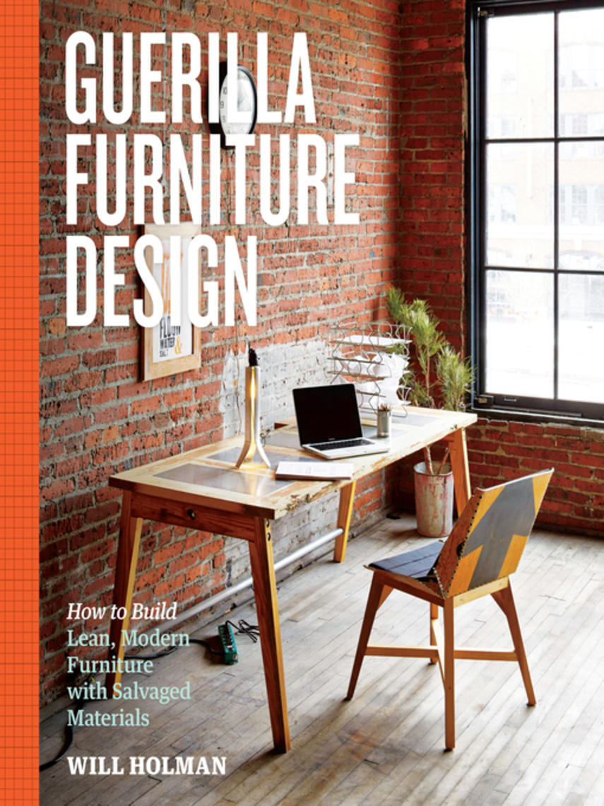 Will Holman: Guerilla furniture design : How to build lean, modern furniture with salvaged materials