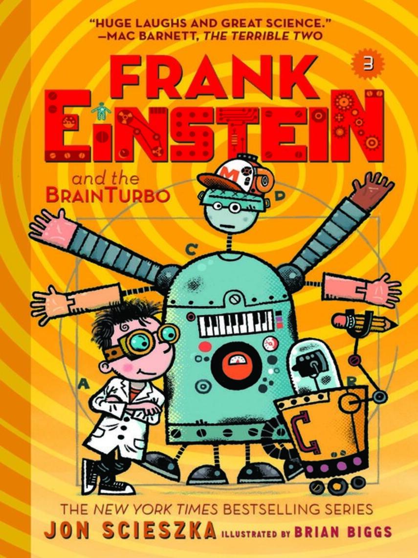 Jon Scieszka: Frank einstein and the brainturbo : Frank Einstein Series, Book 3