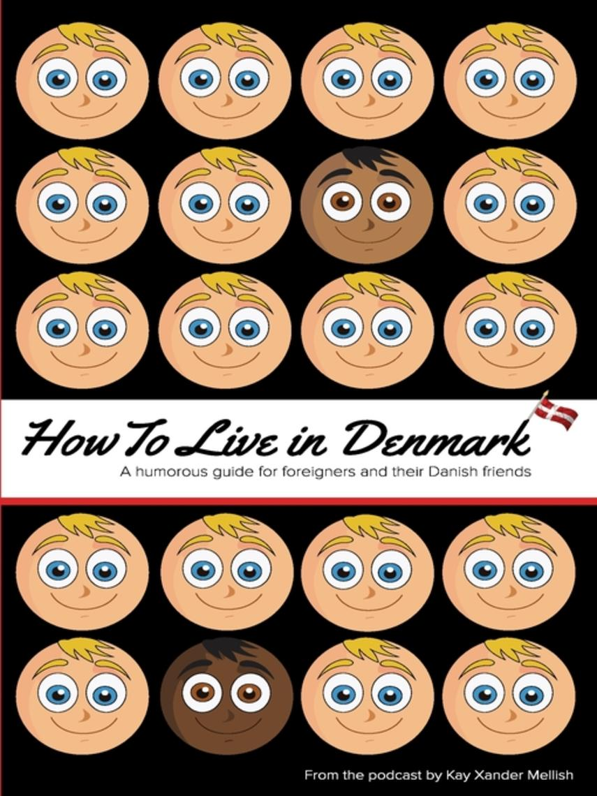 Kay Xander Mellish: How to live in denmark : A humorous guide for foreigners and their Danish friends