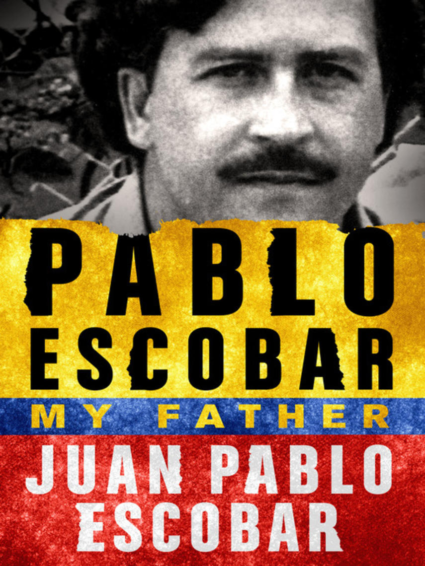 Juan Pablo Escobar: Pablo escobar--my father