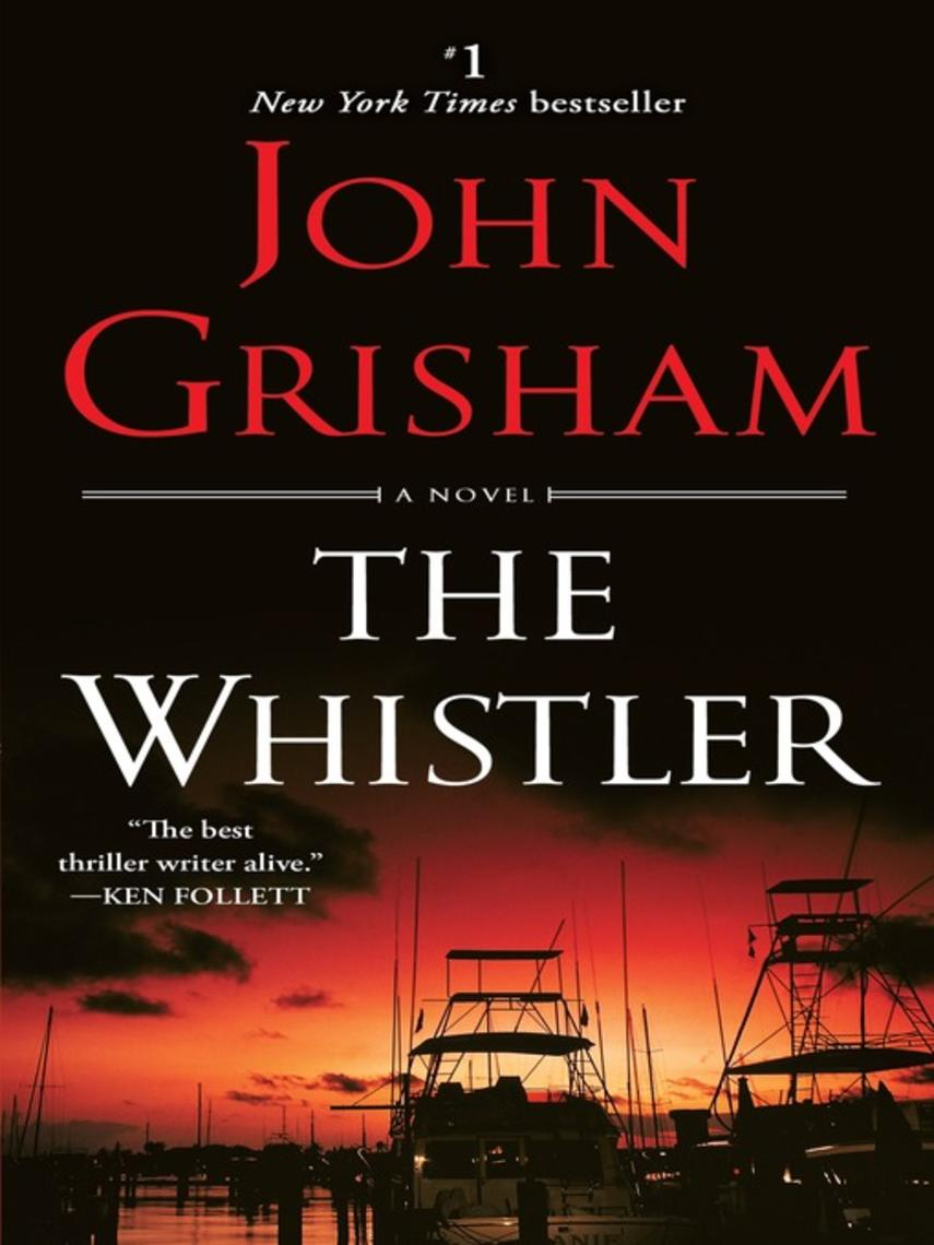 John Grisham: The whistler : A Novel