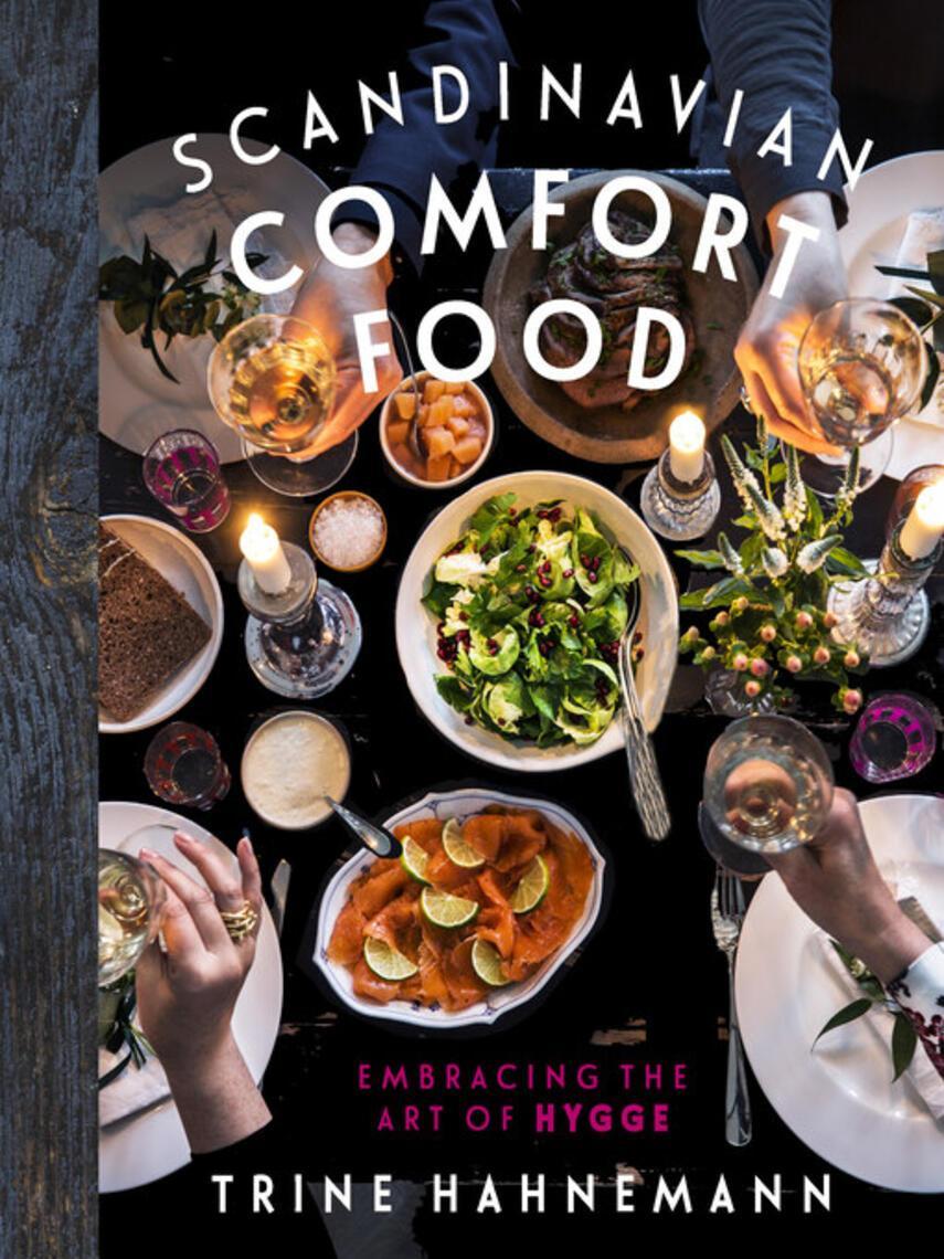 Trine Hahnemann: Scandinavian comfort food : Embracing the Art of Hygge