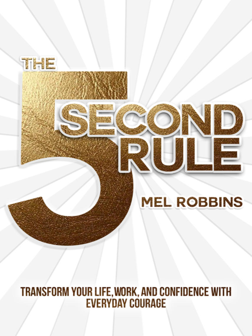 Mel Robbins: The 5 second rule : Transform Your Life, Work, and Confidence with Everyday Courage