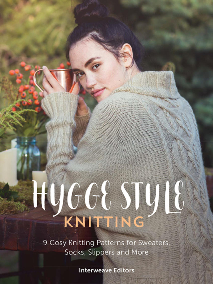 Interweave Editors: Hygge knits : 9 Cosy Hygge Style Knitting Patterns for Sweaters, Socks, Slippers and More
