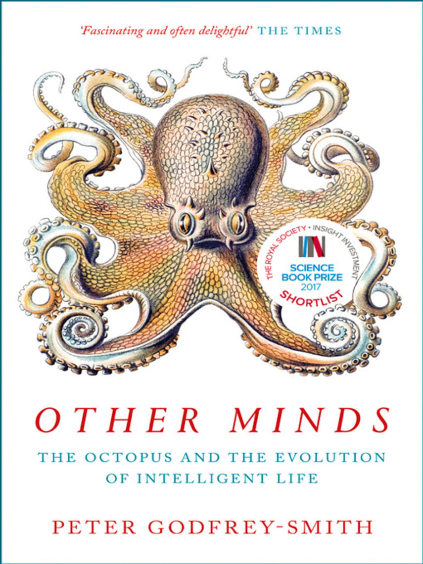 Peter Godfrey-Smith: Other minds : The Octopus and the Evolution of Intelligent Life
