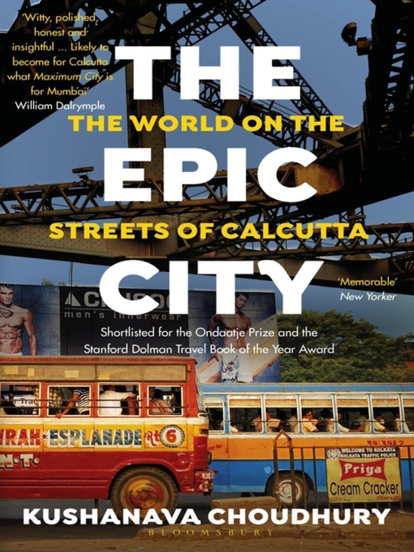 Kushanava Choudhury: The epic city : The World on the Streets of Calcutta