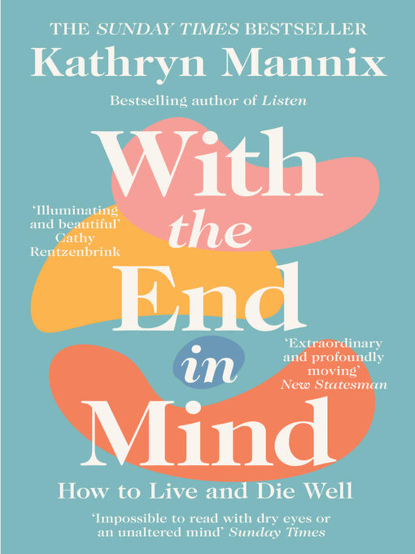 Kathryn Mannix: With the end in mind : Dying, Death and Wisdom in an Age of Denial