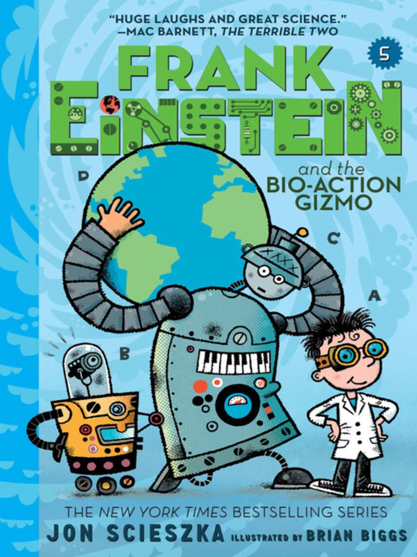 Jon Scieszka: Frank einstein and the bio-action gizmo : Frank Einstein Series, Book 5