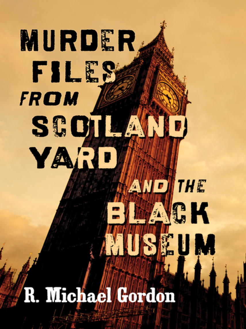R. Michael Gordon: Murder files from scotland yard and the black museum