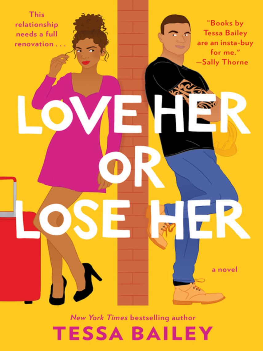 Tessa Bailey: Love her or lose her : A novel