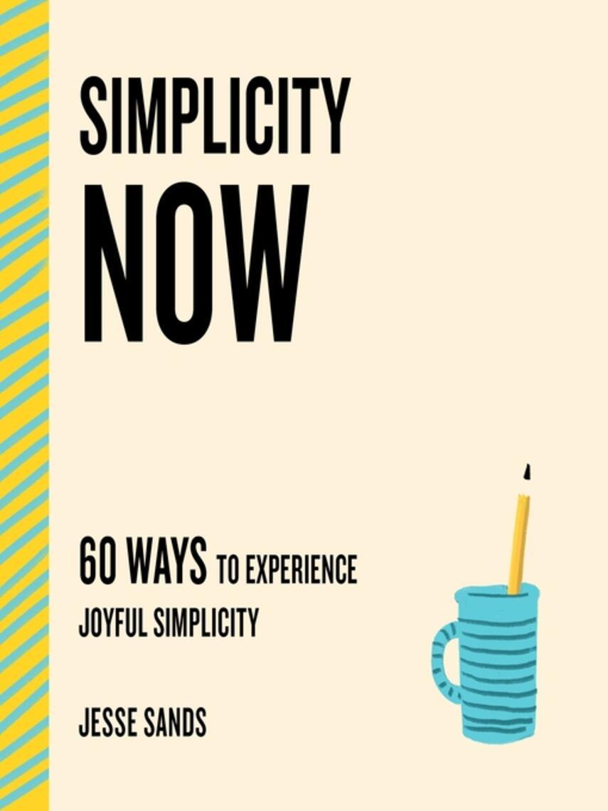 Jesse Sands: Simplicity now : 60 ways to experience joyful simplicity