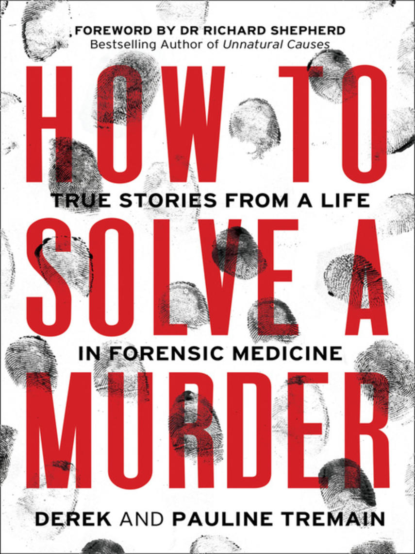 Derek Tremain: How to solve a murder : True stories from a life in forensic medicine