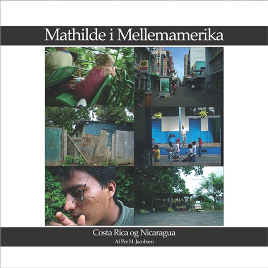 Per H. Jacobsen: Mathilde i Mellemamerika : Costa Rica og Nicaragua