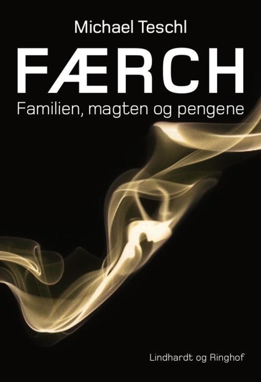 Michael Teschl: Færch : familien, magten og pengene