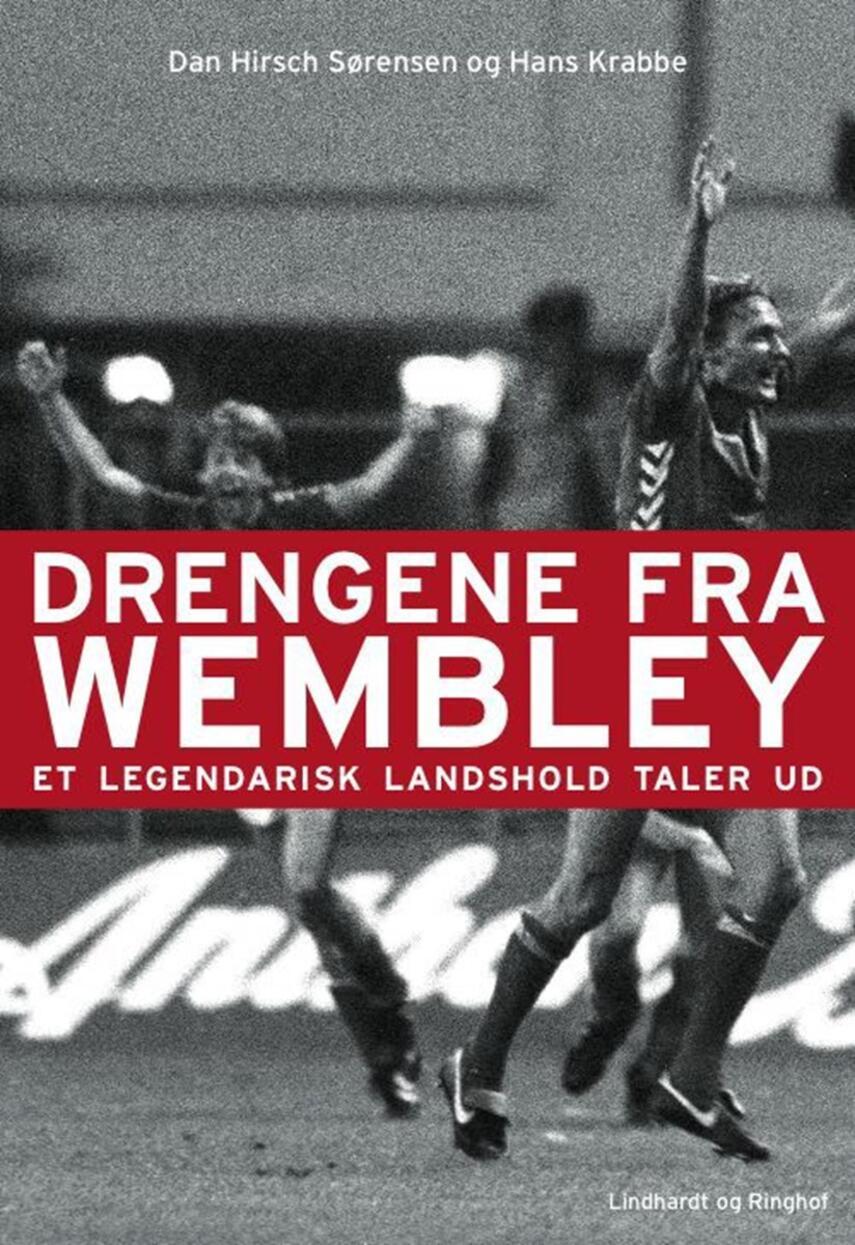 Hans Krabbe, Dan Hirsch Sørensen: Drengene fra Wembley : et legendarisk landshold taler ud