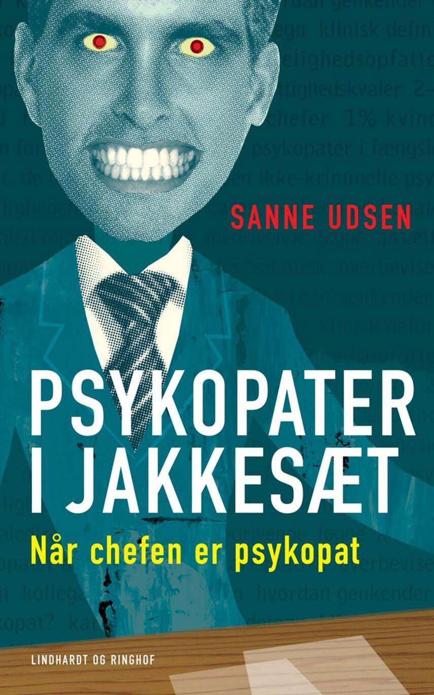 Sanne Udsen: Psykopater i jakkesæt : når chefen er psykopat