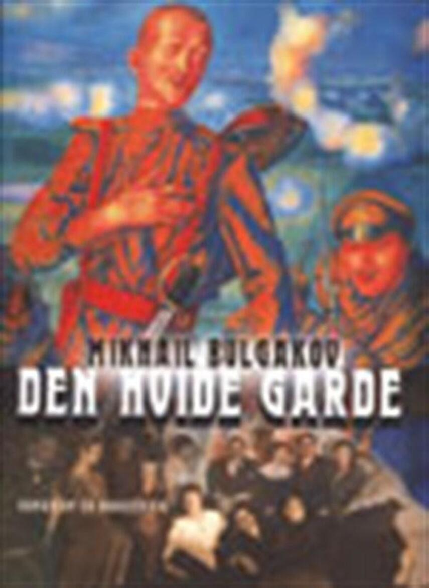 Michail Bulgakov: Den hvide garde : roman om en borgerkrig