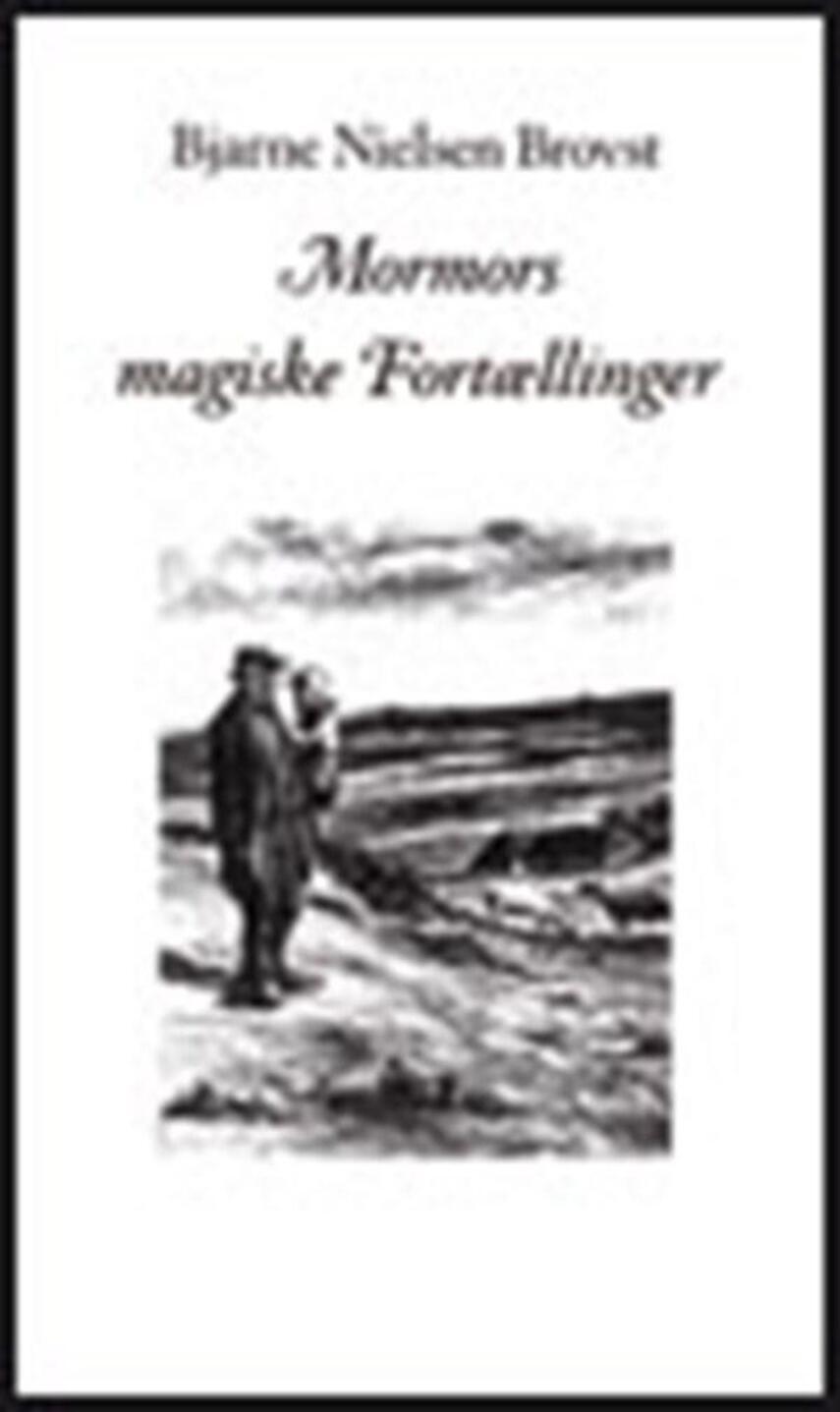 Bjarne Nielsen Brovst: Mormors magiske fortællinger