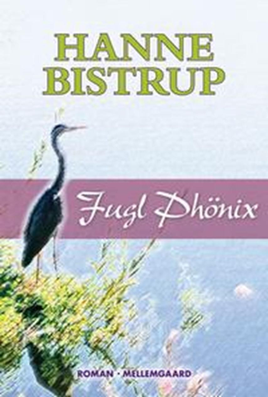 Hanne Bistrup: Fugl Phönix : roman