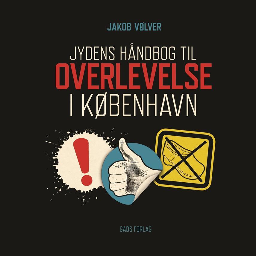 Jakob Vølver (f. 1975): Jydens håndbog til overlevelse i København