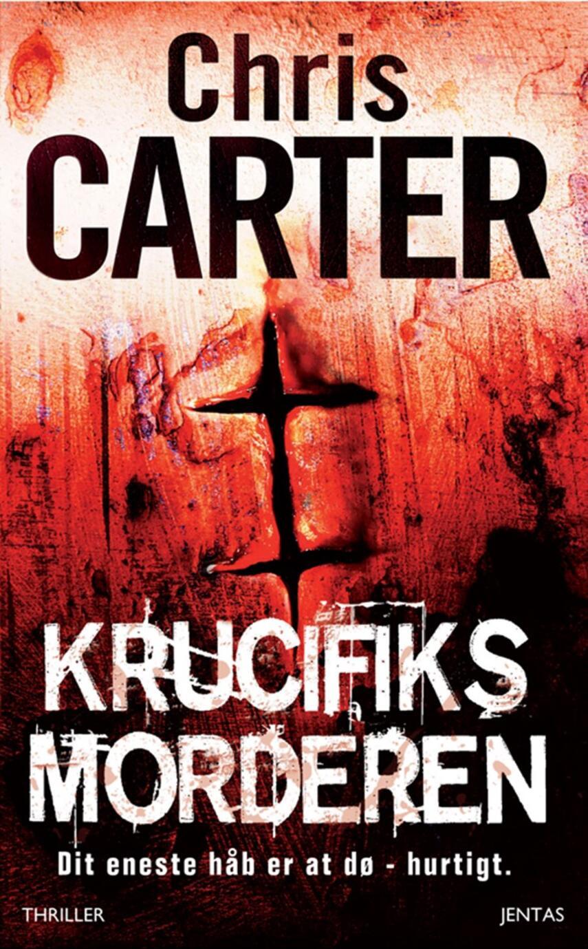 Chris Carter: Krucifiks morderen : dit eneste håb er at dø - hurtigt : thriller