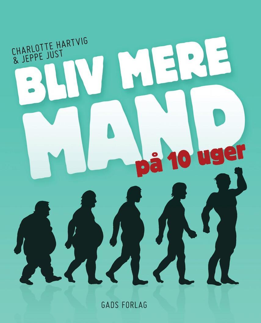 Charlotte Hartvig, Jeppe Just: Bliv mere mand på 10 uger
