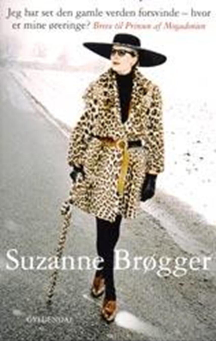 Suzanne Brøgger: Jeg har set den gamle verden forsvinde - hvor er mine øreringe? : breve til Prinsen af Mogadonien