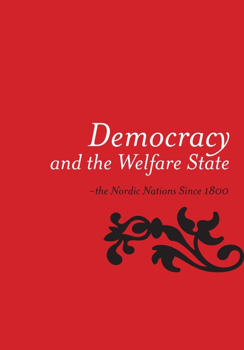 Siri Ingvaldsen, Thomas Larsson, Erik Overgaard Pedersen: Democracy and the welfare state : the Nordic nations since 1800