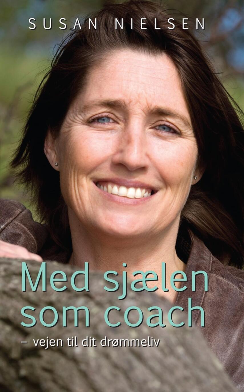 Susan Nielsen (f. 1966-01-19): Med sjælen som coach : vejen til dit drømmeliv