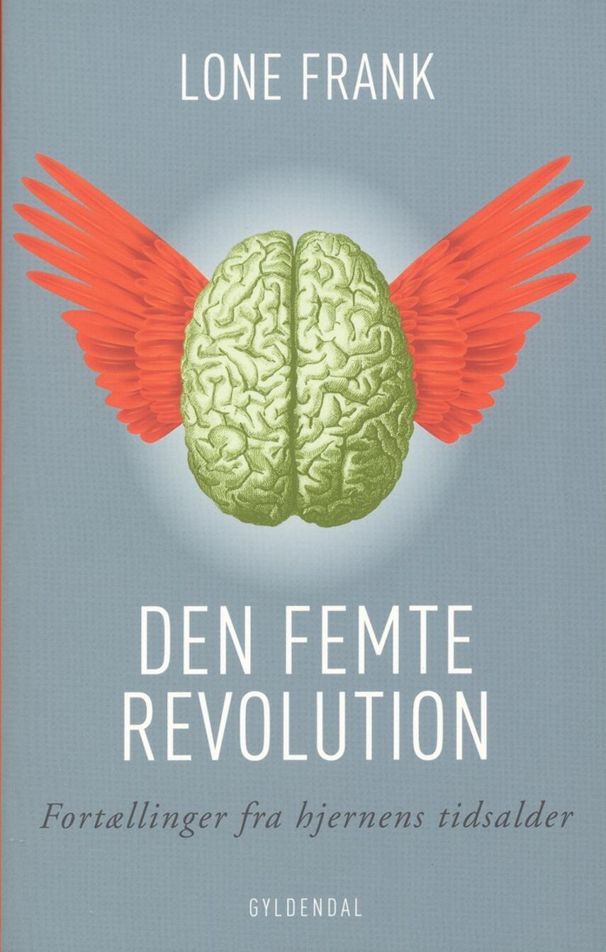 Lone Frank: Den femte revolution : fortællinger fra hjernens tidsalder