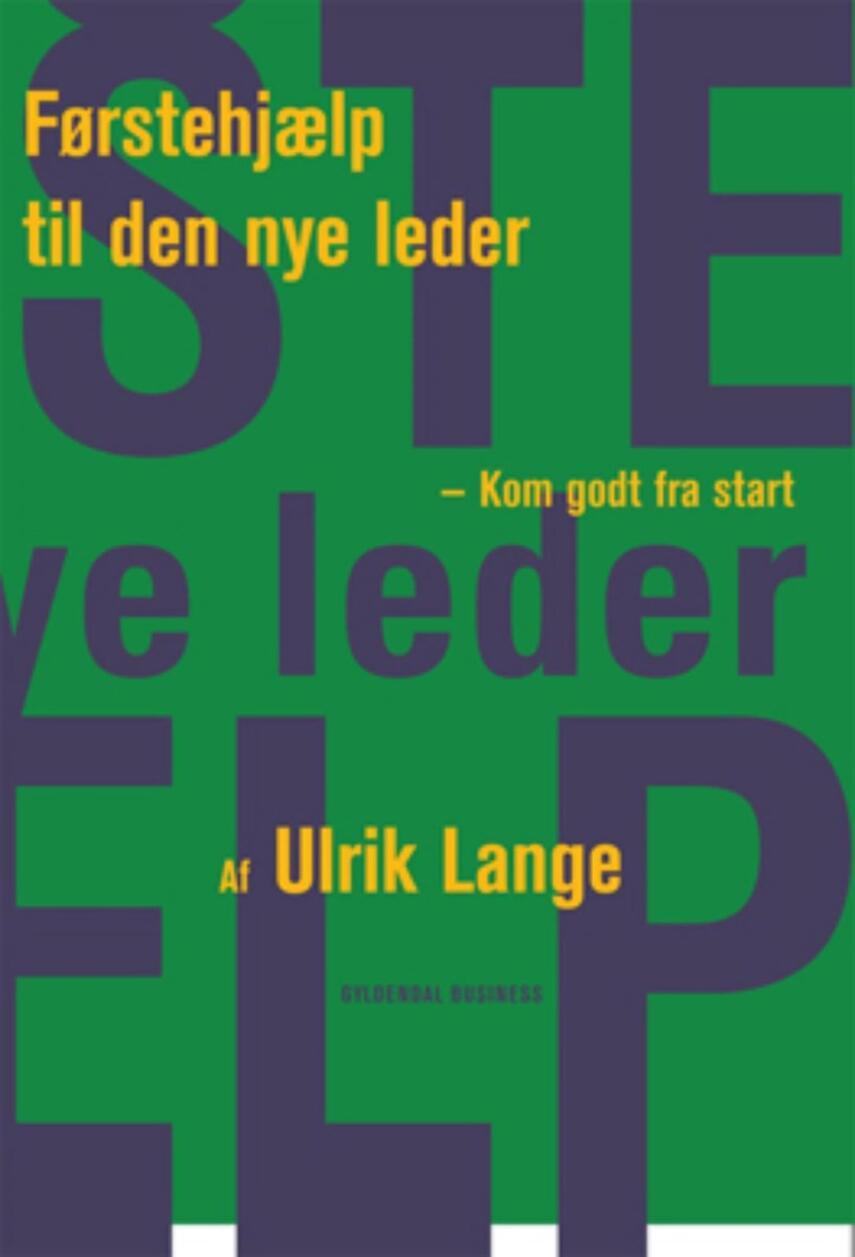 Ulrik Lange: Førstehjælp til den nye leder : kom godt fra start