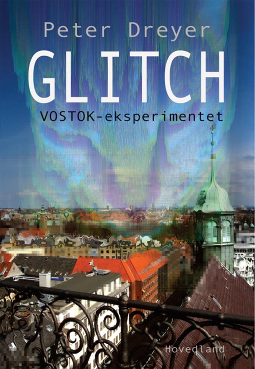 Peter Dreyer: Glitch : Vostok-eksperimentet : en thriller