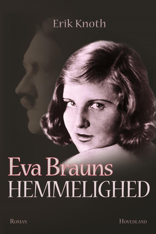 Erik Knoth: Eva Brauns hemmelighed : roman