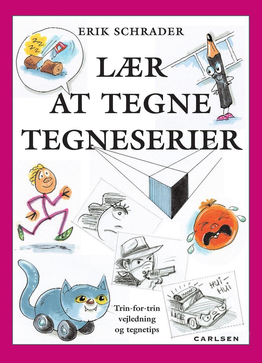 Erik Schrader: Lær at tegne tegneserier : trin-for-trin vejledning og tegnetips