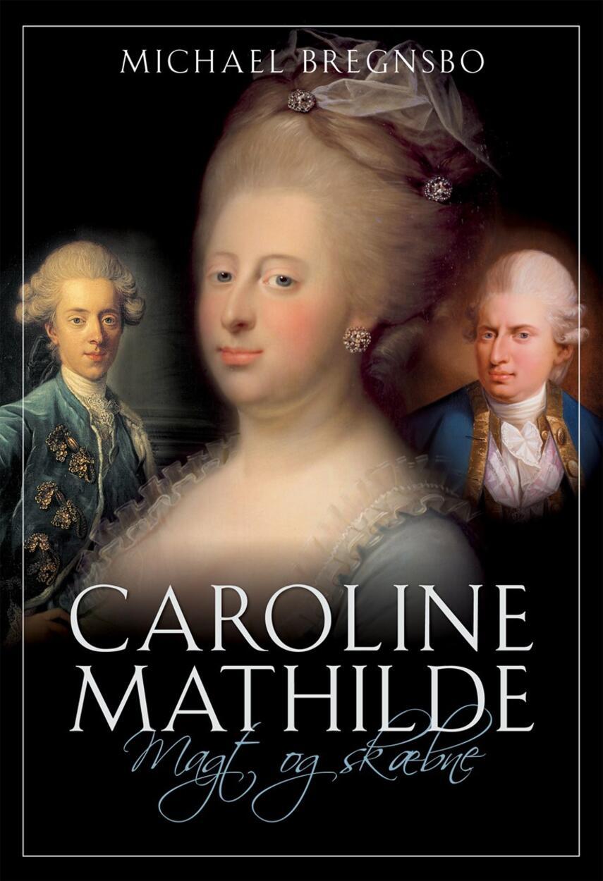 Michael Bregnsbo: Caroline Mathilde : magt og skæbne