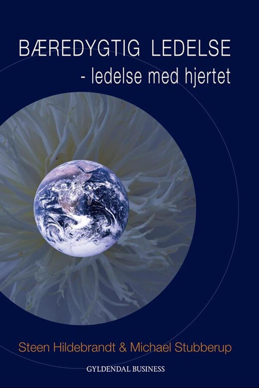 Steen Hildebrandt, Michael Stubberup: Bæredygtig ledelse : ledelse med hjertet