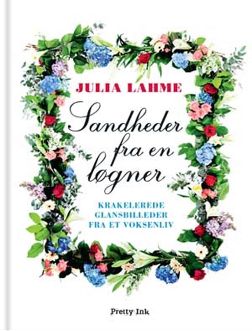 Julia Lahme: Sandheder fra en løgner : krakelerede glansbilleder fra et voksenliv